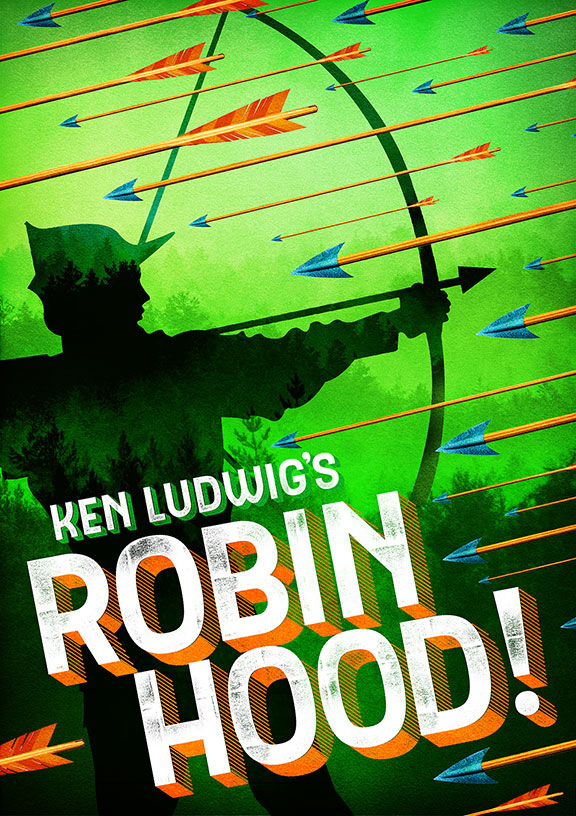 The Old Globe presents the world premiere of Ken Ludwig's Robin Hood! as part of its 2017 Summer Season, July 22 - August 27, 2017. Artwork courtesy of The Old Globe.