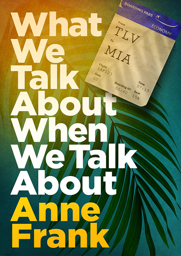 What We Talk About When We Talk About Anne Frank will run May 28 – June 28, 2020 at The Old Globe. Artwork courtesy of The Old Globe.